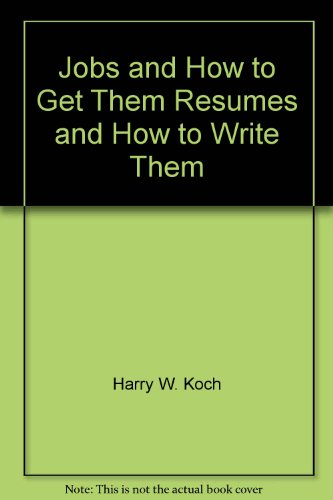 Jobs & How to Get Them - Resumes & How to Write Them (Ken-Book)