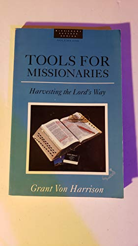 Tools for missionaries: Harvesting the Lord's way (0910558094) by Grant Von Harrison
