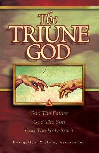 The Triune God: God The Father, God: Evangelical Teacher Training