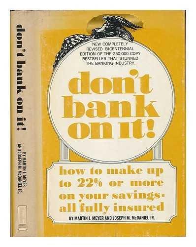 9780910580007: Don't bank on it!: How to make up to 13 1/2% or more on your savings, all fully insured,