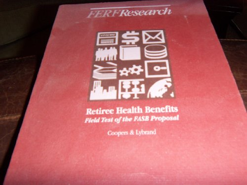 Retiree Health Benefits: Field Test of the Fasb Proposal: n/a