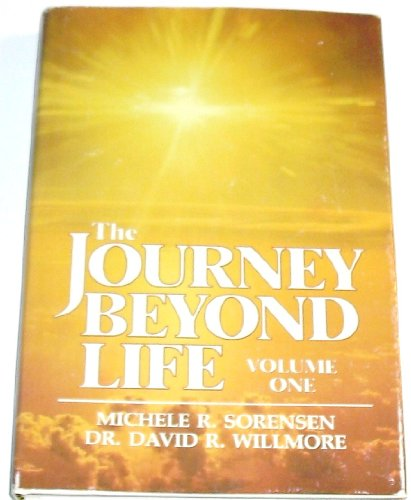 The Journey Beyond Life (Volume 1): Michele R. Sorensen, David R. Willmore