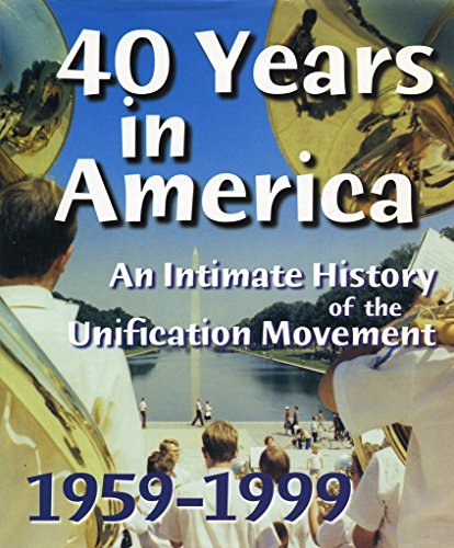 40 Years in America: An Intimate History of the Unification Movement 1959-1999: Inglis, Michael; ...