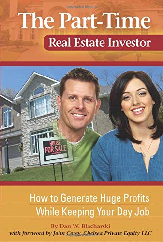 9780910627023: The Part-Time Real Estate Investor: How to Generate Huge Profits While Keeping Your Day Job