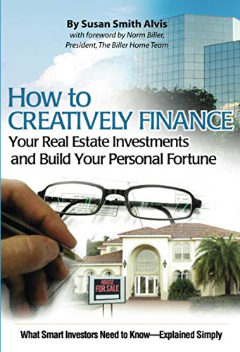 9780910627047: How to Creatively Finance Your Real Estate Investments and Build Your Personal Fortune: What Smart Investors Need to Know - Explained Simply