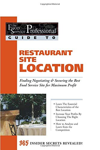 9780910627115: The Food Service Professional Guide to Restaurant Site Location Finding, Negotiationg & Securing the Best Food Service Site for Maximum Profit (The Food Service Professionals Guide To)