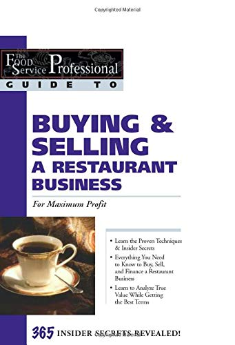 The Food Service Professional Guide to Buying & Selling a Restaurant Business: For Maximum ...