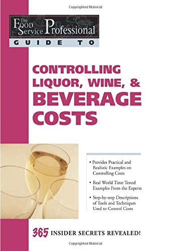 9780910627184: The Food Service Professional Guide to Controlling Liquor, Wine & Beverage Costs (Food Service Professional Guide to, 8) (The Food Service Professionals Guide To)