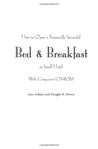 How To Open A Financially Successful Bed & Breakfast Or Small Hotel: With Companion Cd Rom