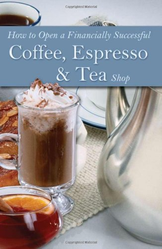 How To Open A Financially Successful Coffee, Espresso & Tea Shop: With Companion Cd Rom