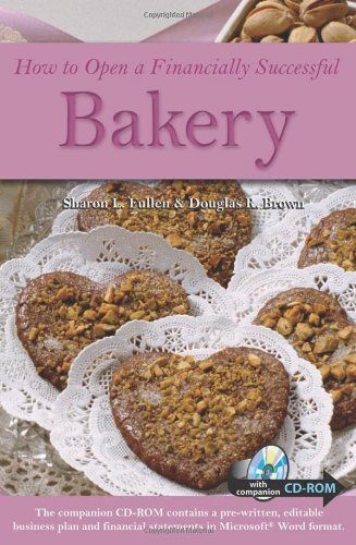 How To Open A Financially Successful Bakery : With A Companion Cd Rom