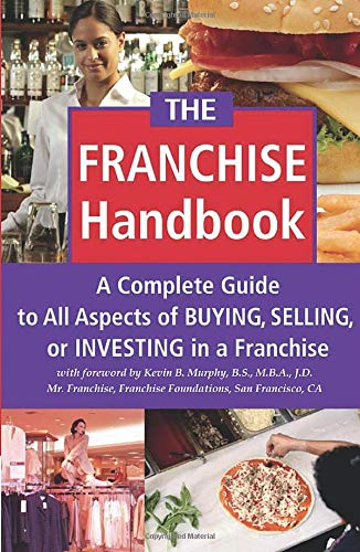 9780910627542: The Franchise Handbook: A Complete Guide to All Aspects of Buying, Selling or Investing in a Franchise