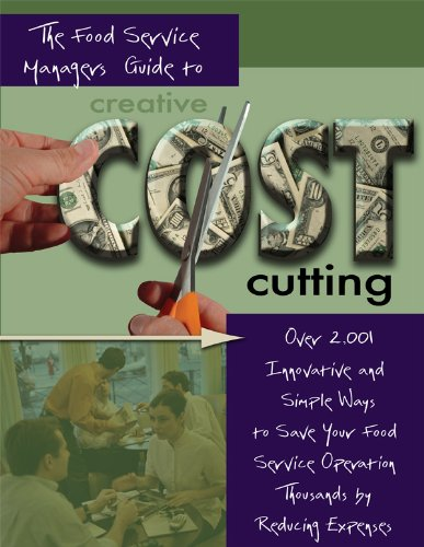 9780910627610: The Food Service Manager's Guide to Creative Cost Cutting and Cost Control: Over 2,001 Innovative and Simple Ways to Save Your Food Service Operation ... by Reducing Expenses With Companion CD-ROM