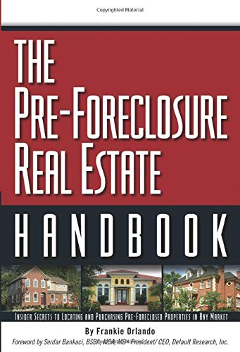 The Pre-Foreclosure Real Estate Handbook : Insider Secrets to Locating and Purchasing Pre-Foreclo...