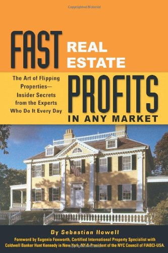 9780910627689: Fast Real Estate Profits in Any Market: The Art of Flipping Properties--Insider Secrets from the Experts Who Do It Every Day