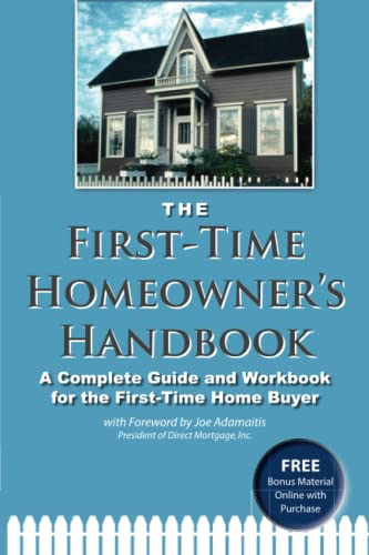 First Time Homeowner S Handbook: A Complete Guide Workbook For The First Time Home Buyer