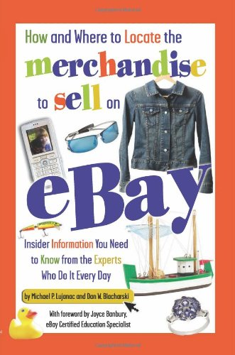 9780910627870: How and Where to Locate the Merchandise to Sell on eBay: Insider Information You Need to Know from the Experts Who Do It Every Day