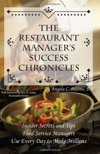 9780910627962: The Restaurant Manager's Success Chronicles: Insider Secrets and Techniques Food Service Managers Use Every Day to Make Millions