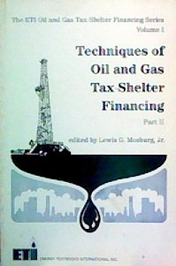 Techniques of Oil and Gas Tax-Shelter Financing: Volume 1, Part II: Lewis G. Mosburg, Jr.