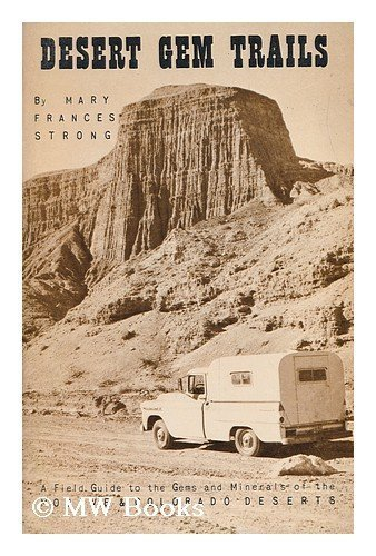 Desert Gem Trails; a Field Guide to the Gems and Minerals of Mojave and Colorado Deserts: Strong, ...