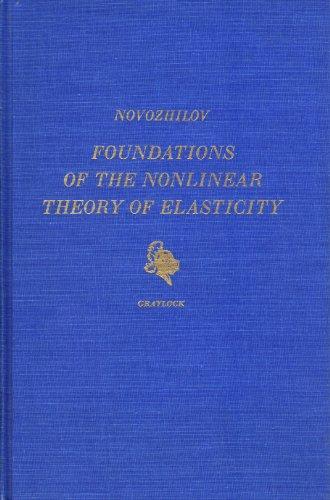 Foundations of the Nonlinear Theory of Elasticity: Novozhilov, V. V.