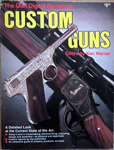 The Gun Digest Review of Custom Guns: Warner, Ken (Edited)