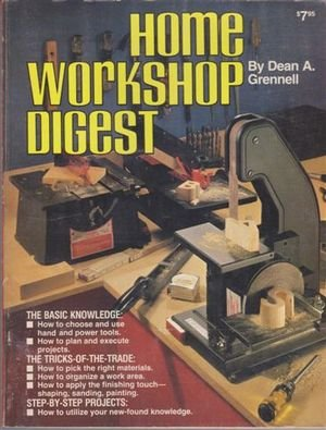 "Home workshop digest: ""how to make the things you need and want"" (0910676143) by Dean A Grennell"