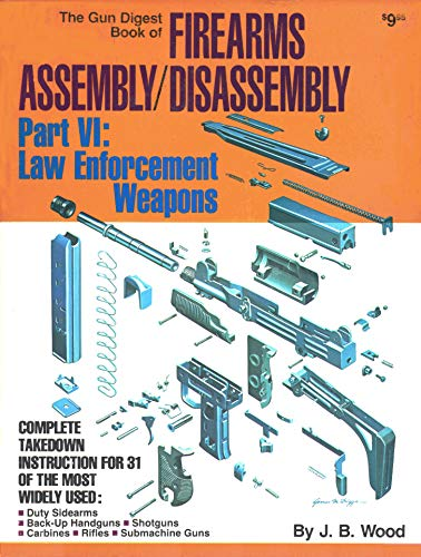 Gun Digest Book of Firearms Assembly/Disassembly: Law: J. B. Wood