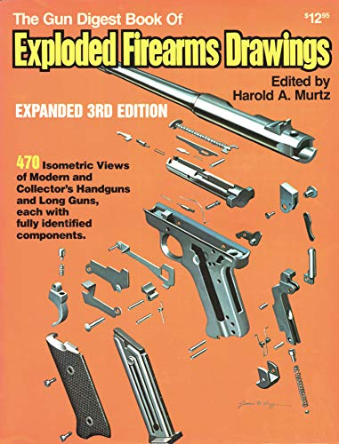 Gun Digest Book of Exploded Firearms Drawings. Expanded Third Edition.: Murtz, Harold A. , editor