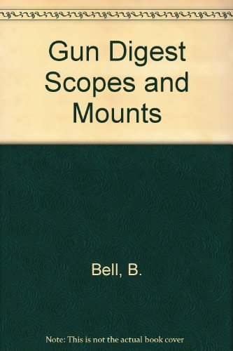 Gun Digest Book of Scopes and Mounts (0910676615) by Bob Bell