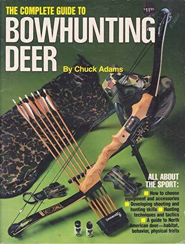 Complete Guide to Bowhunting Deer: Adams, Chuck