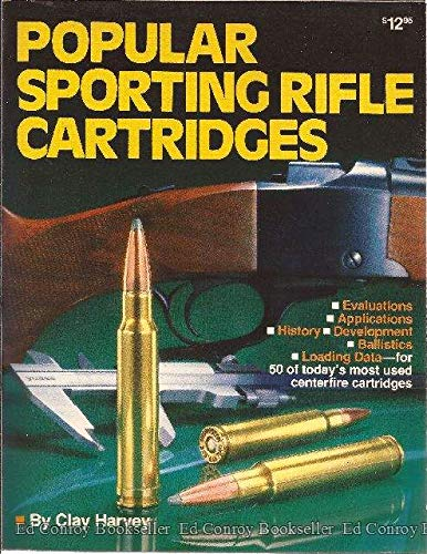 Popular Sporting Rifle Cartridges 9780910676748 Includes evaluations, applications, history, development, ballistics, and loading data for  50 of today's most used centerfire cartridges.