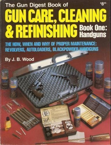 Gun Digest Book of Gun Care: Cleaning & Refinishing, Book 1: Handguns (The How, When and Why of...