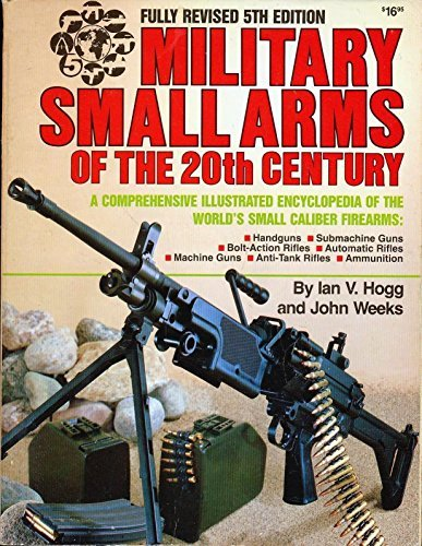 Military Small Arms of the 20th Century: A Comprehensive Illustrated Encyclopedia of the World's ...