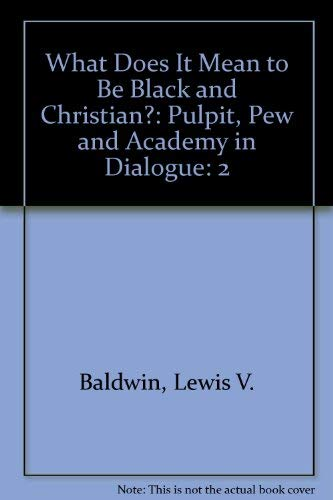 9780910683111: What Does It Mean to Be Black and Christian?: Pulpit, Pew and Academy in Dialogue