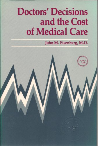 9780910701143: Doctors' Decisions and the Cost of Medical Care: The Reasons for Doctors' Practice Patterns and Ways to Change Them