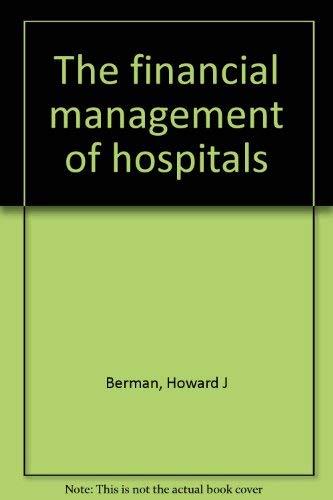 The financial management of hospitals: Berman, Howard J
