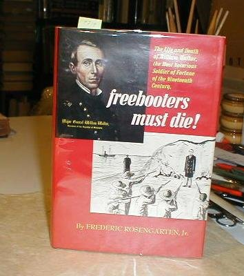 Freebooters Must Die! : The life and death of William Walker, the most notorious filibuster of th...