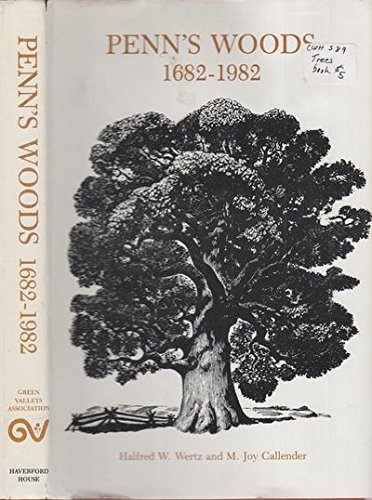 PENN'S WOODS 1682-1982 THE OLDEST TREES IN PENNSYLVANIA, NEW JERSEY, DELAWARE, AND EASTERN ...
