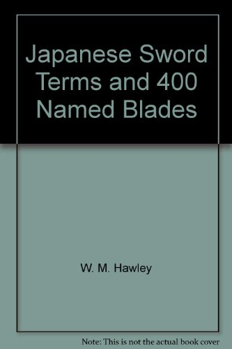 1100 Japanese Sword Terms and 400 Named Blades: Hawley, W. M.