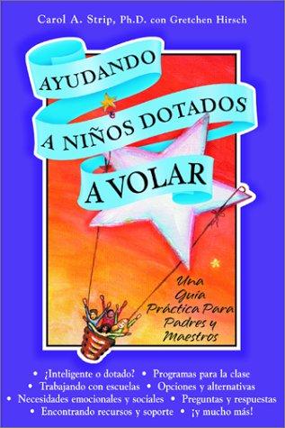9780910707428: Ayudando A Ninos Dotados A Volar: Una Guia Practica Para Padres y Maestros (Spanish Edition)