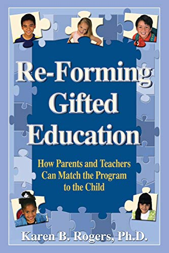 9780910707466: Re-Forming Gifted Education: How Parents and Teachers Can Match the Program to the Child