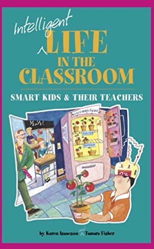 9780910707756: Intelligent Life in the Classroom: Smart Kids & Their Teachers
