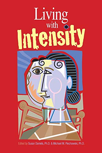 9780910707893: Living With Intensity: Understanding the Sensitivity, Excitability, and the Emotional Development of Gifted Children, Adolescents, and Adults