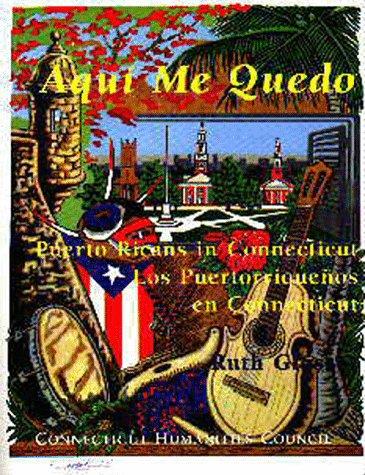 Aqui Me Quedo: Puerto Ricans in Connecticut: Los Puertorriquenos en Connecticut (English and ...