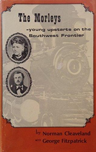 The Morleys Young Upstarts on the Southwest Frontier: Cleaveland, Norman, George Fitzpatrick