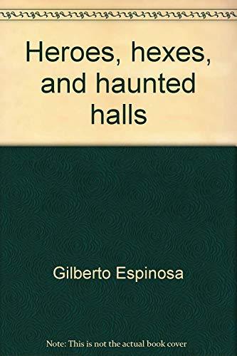 Heroes Hexes and Haunted Halls: Gilberto Espinosa