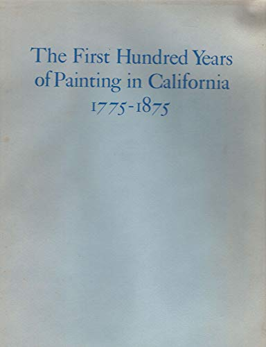 The First Hundred Years Of Painting In California 1775-1875 With Biographical Information and ...