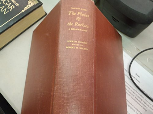 The Plains & the Rockies: A Critical Bibliography of Exploration, Adventure and Travel in the ...