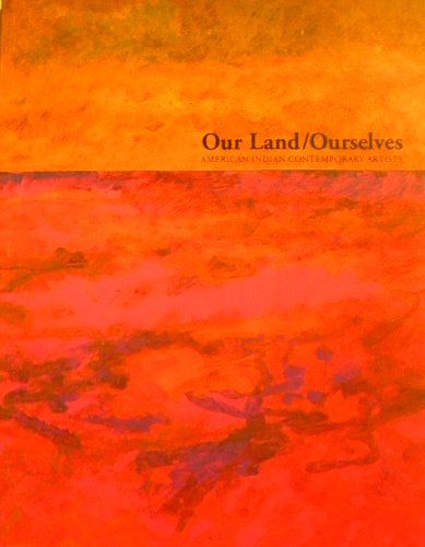 9780910763059: Our Land/Ourselves: American Indian Contemporary Artists : An Exhibition Organized by the University Art Gallery, University at Albany State Universi
